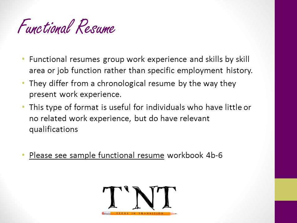 Functional Resume Functional resumes group work experience and skills by skill area or job function rather than specific employment history.