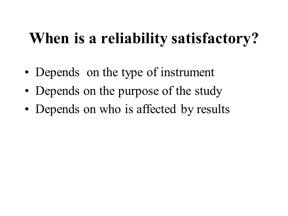 When is a reliability satisfactory