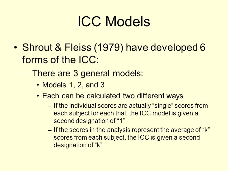 ICC Models Shrout & Fleiss (1979) have developed 6 forms of the ICC:
