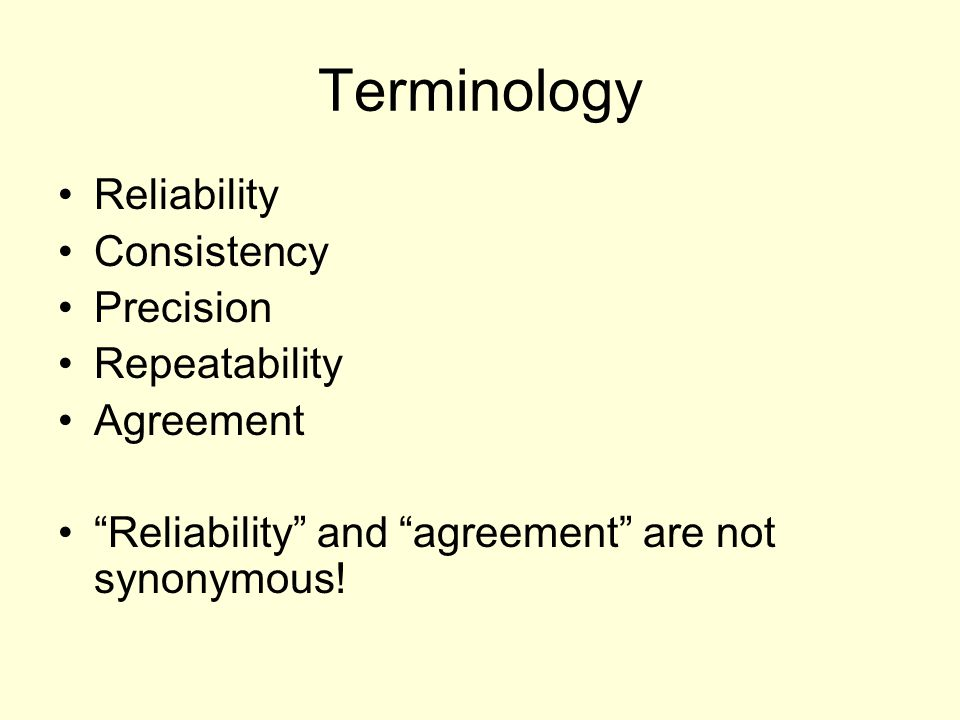 Terminology Reliability Consistency Precision Repeatability Agreement