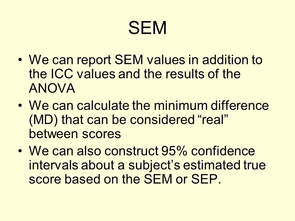 SEM We can report SEM values in addition to the ICC values and the results of the ANOVA.