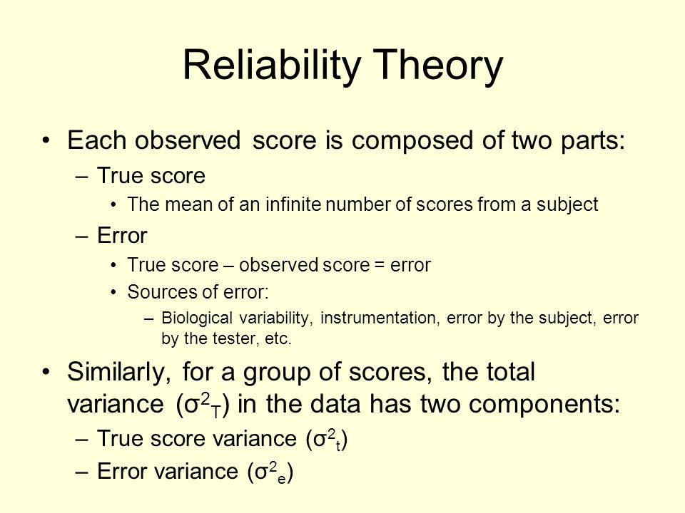 Reliability Theory Each observed score is composed of two parts: