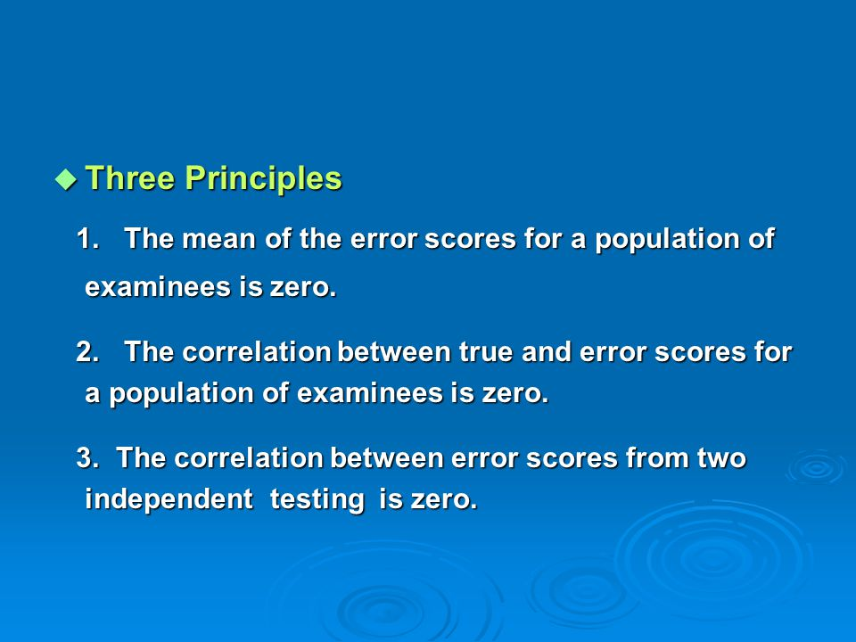 Three Principles 1. The mean of the error scores for a population of examinees is zero.