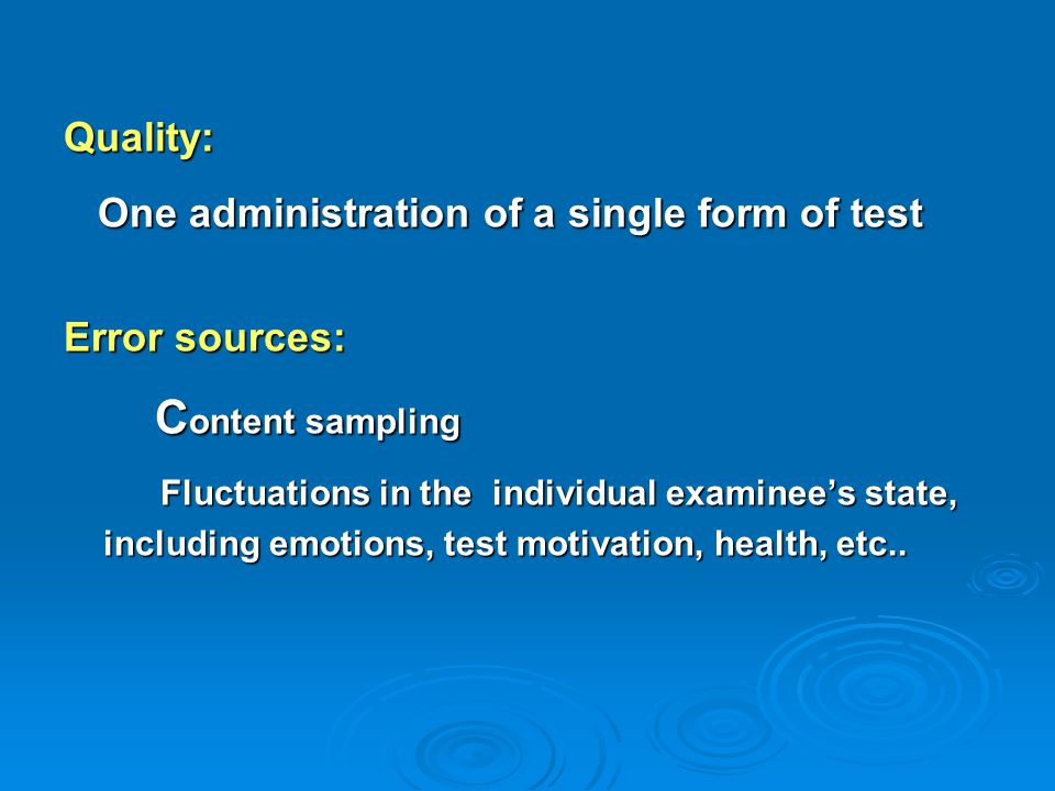 Content sampling Quality: One administration of a single form of test