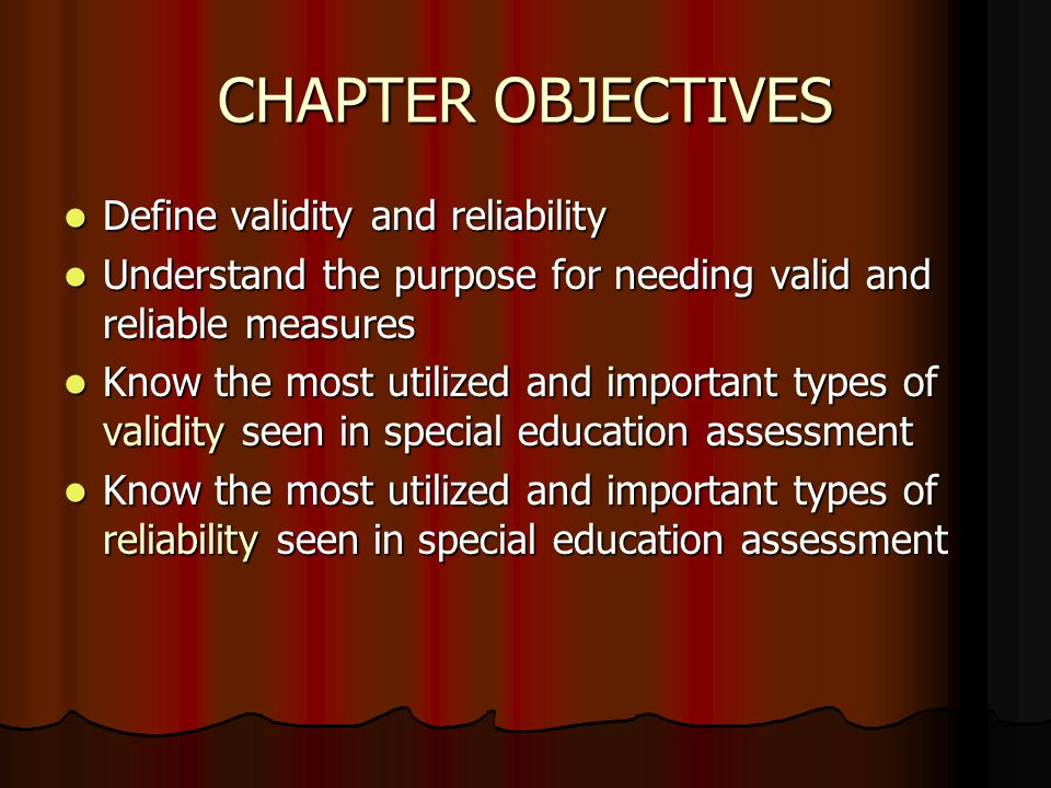 CHAPTER OBJECTIVES Define validity and reliability