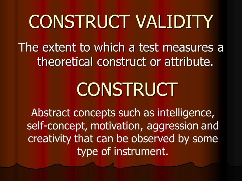 CONSTRUCT VALIDITY CONSTRUCT