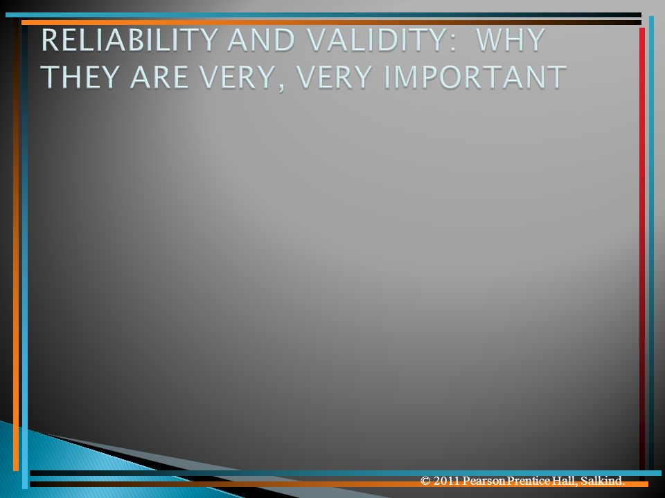 RELIABILITY AND VALIDITY: WHY THEY ARE VERY, VERY IMPORTANT