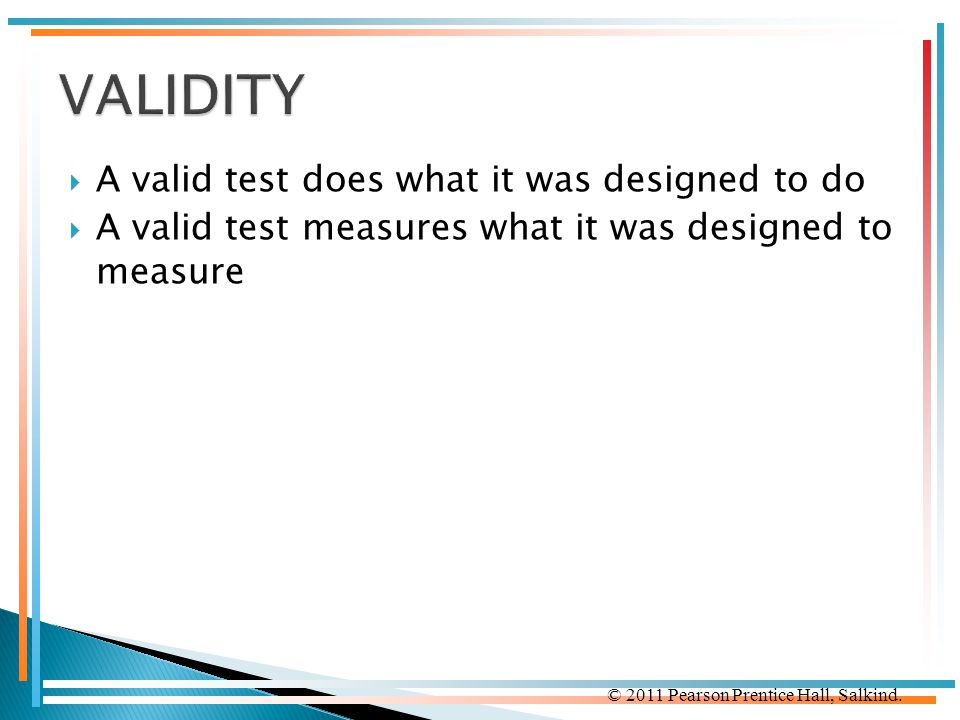 VALIDITY A valid test does what it was designed to do