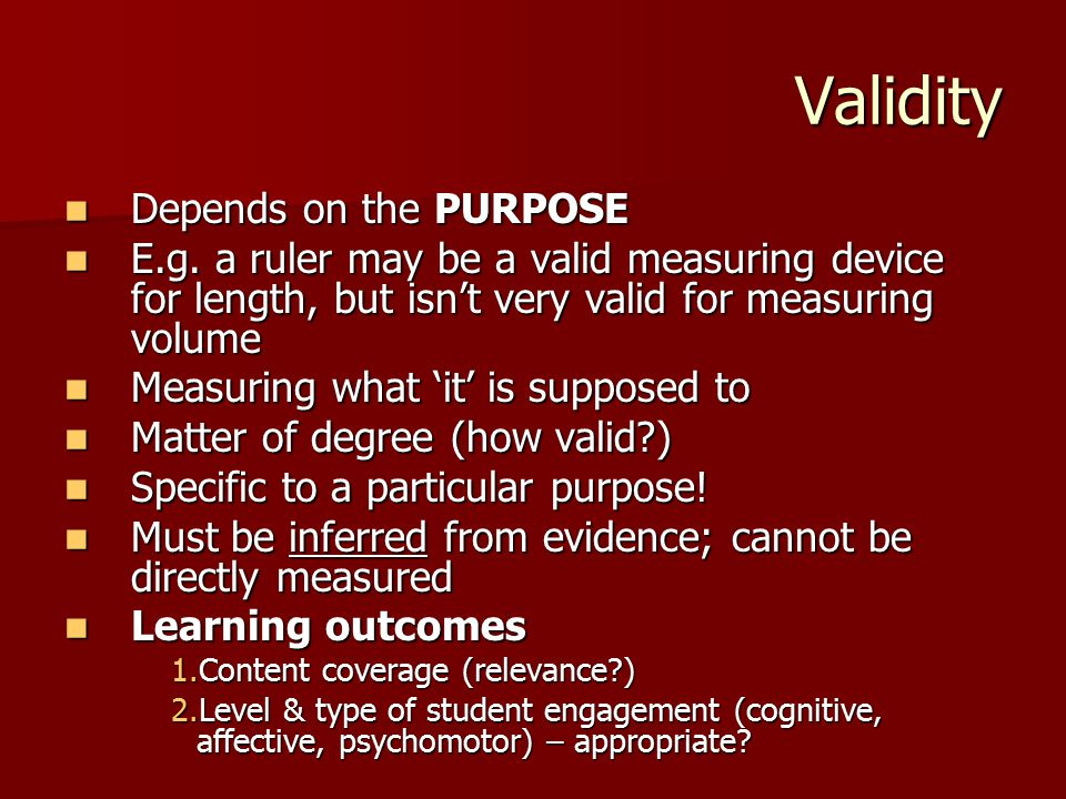 Validity Depends on the PURPOSE