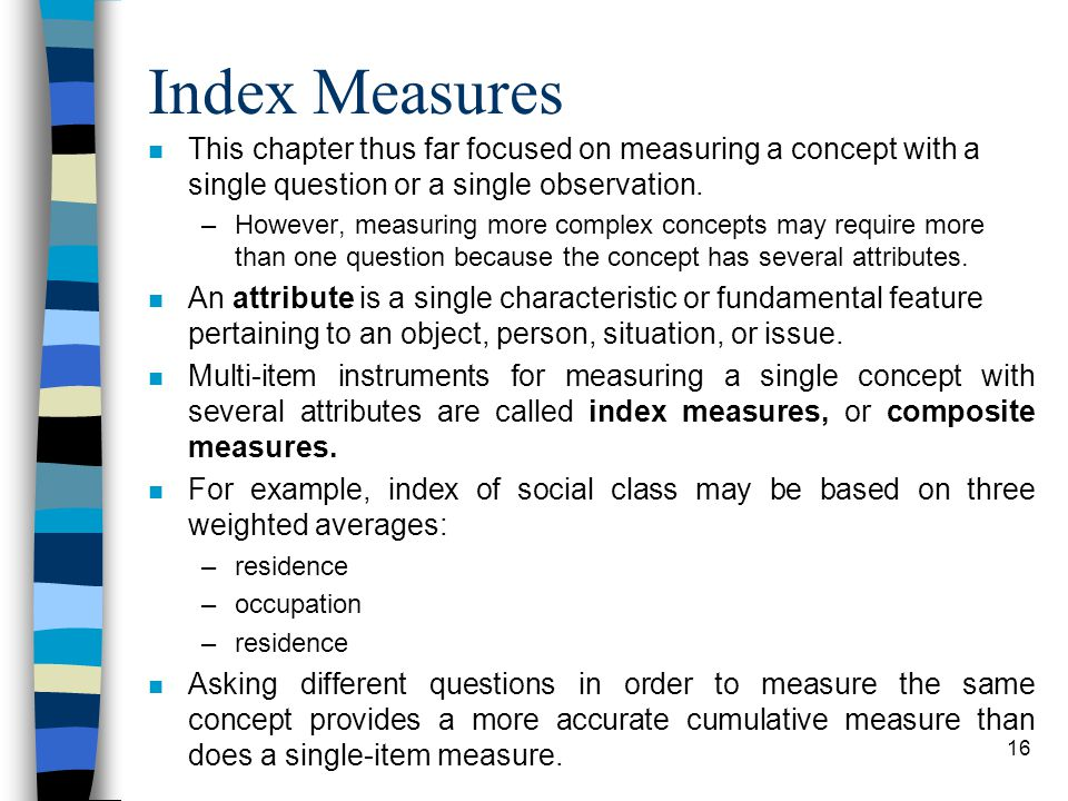 Index Measures This chapter thus far focused on measuring a concept with a single question or a single observation.