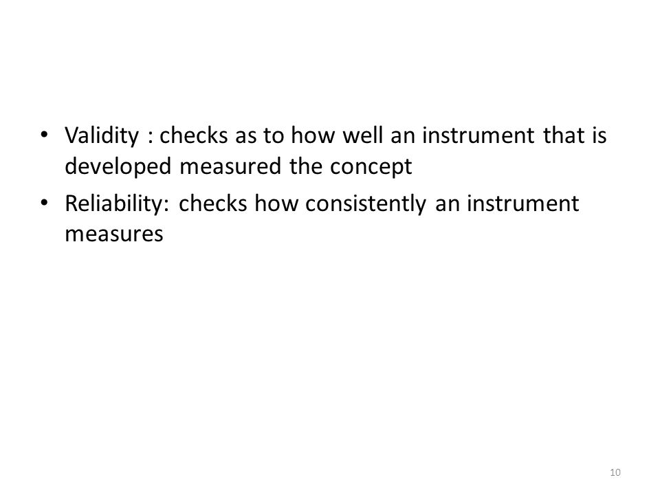 Validity : checks as to how well an instrument that is developed measured the concept