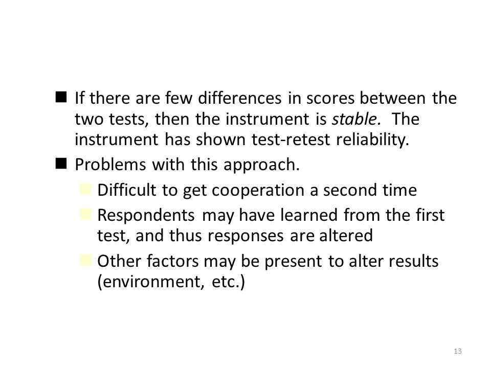 If there are few differences in scores between the two tests, then the instrument is stable. The instrument has shown test-retest reliability.
