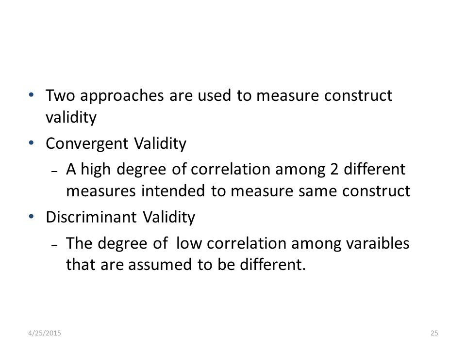 Two approaches are used to measure construct validity