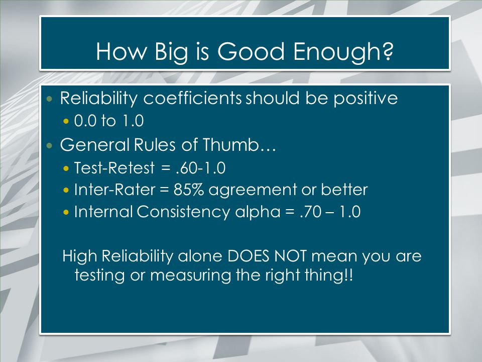 How Big is Good Enough Reliability coefficients should be positive