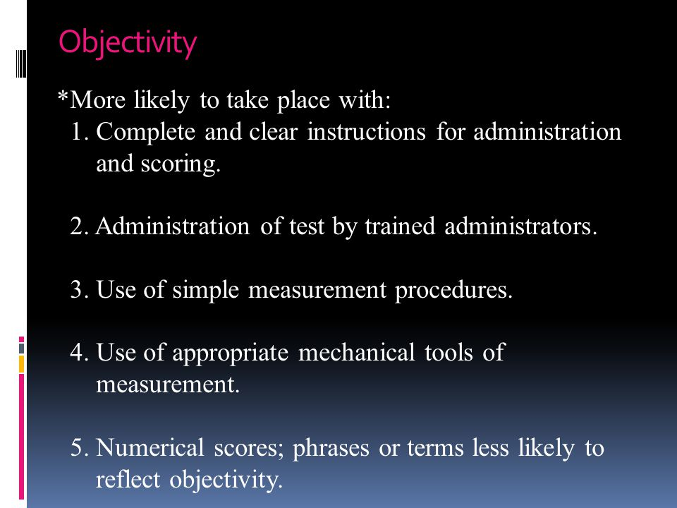 Objectivity *More likely to take place with: