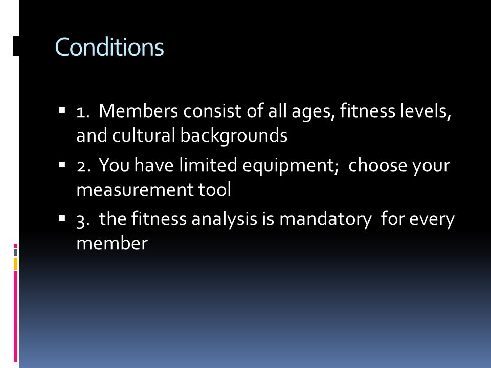 Conditions 1. Members consist of all ages, fitness levels, and cultural backgrounds.