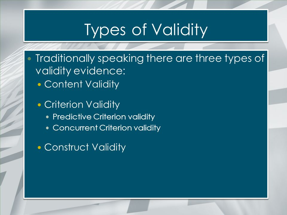 Types of Validity Traditionally speaking there are three types of validity evidence: Content Validity.