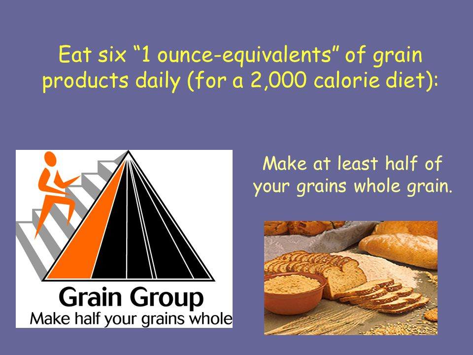 Make at least half of your grains whole grain.
