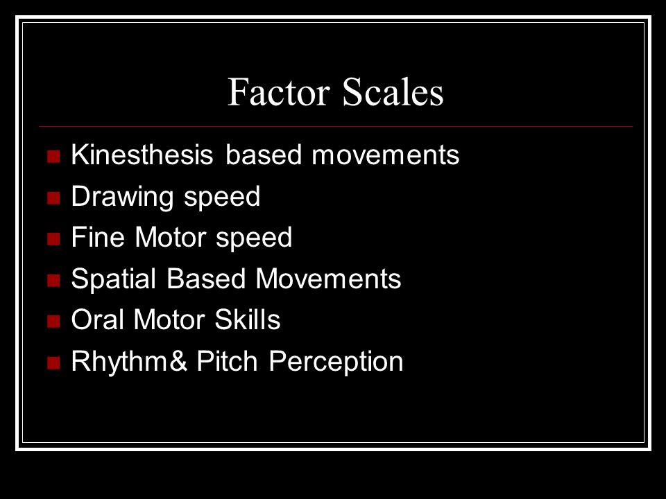 Factor Scales Kinesthesis based movements Drawing speed