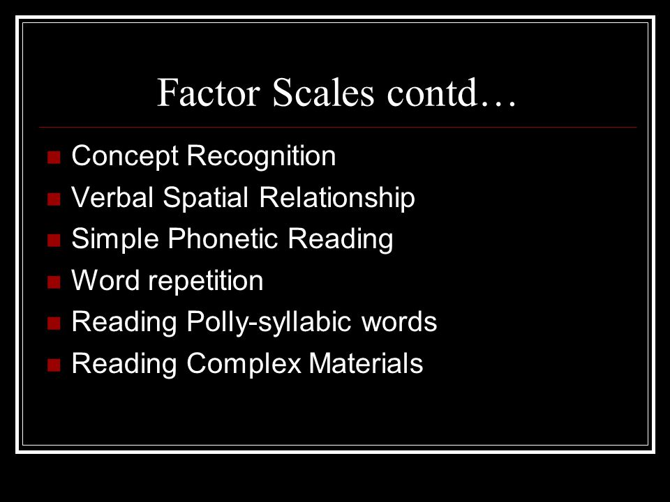Factor Scales contd… Concept Recognition Verbal Spatial Relationship