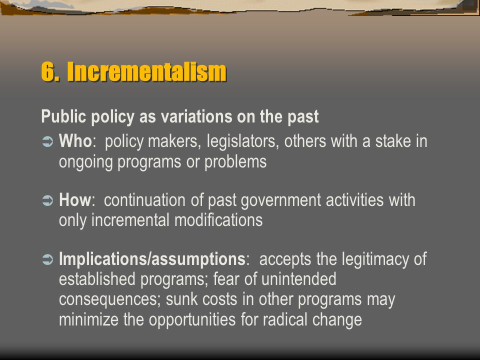 6. Incrementalism Public policy as variations on the past