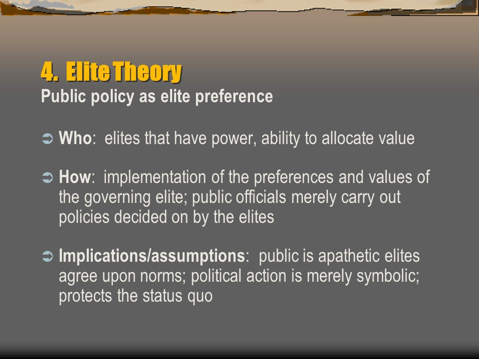 4. Elite Theory Public policy as elite preference
