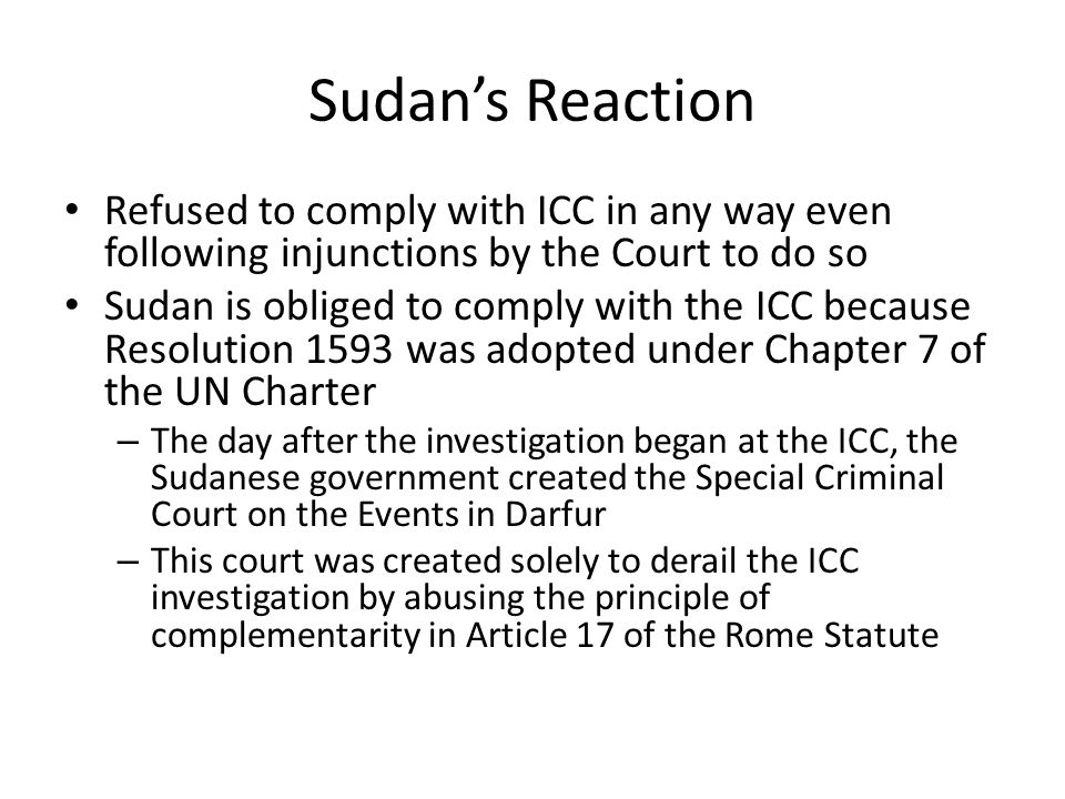 Sudan's Reaction Refused to comply with ICC in any way even following injunctions by the Court to do so.