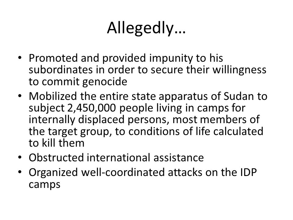 Allegedly… Promoted and provided impunity to his subordinates in order to secure their willingness to commit genocide.