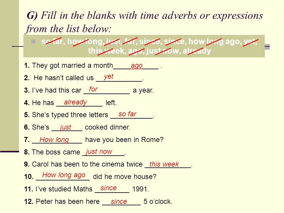 G) Fill in the blanks with time adverbs or expressions from the list below: