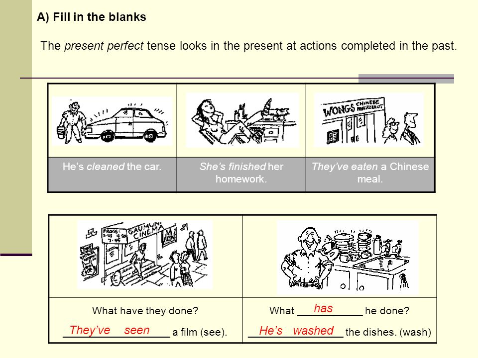 A) Fill in the blanks The present perfect tense looks in the present at actions completed in the past.