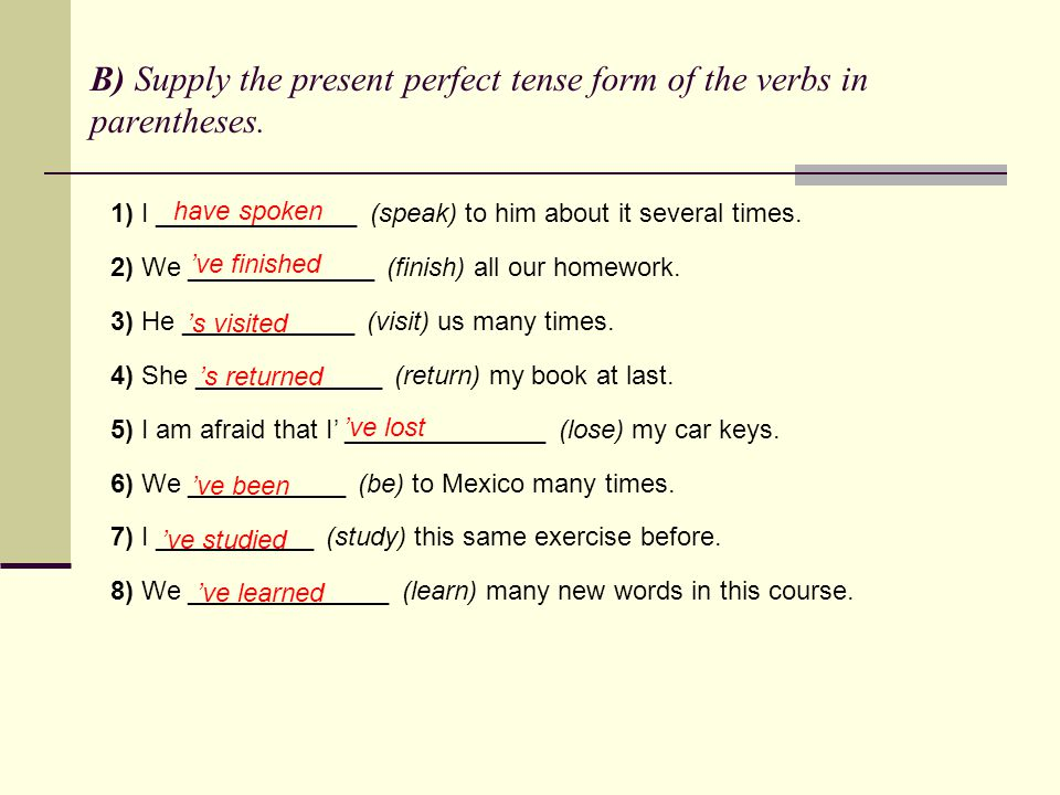 B) Supply the present perfect tense form of the verbs in parentheses.