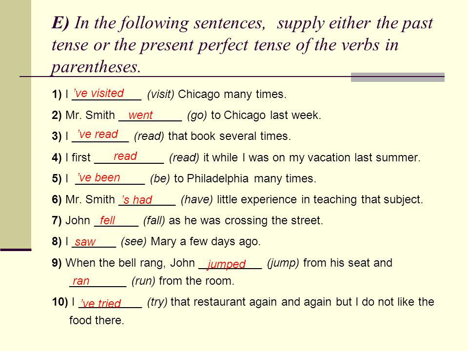 E) In the following sentences, supply either the past tense or the present perfect tense of the verbs in parentheses.