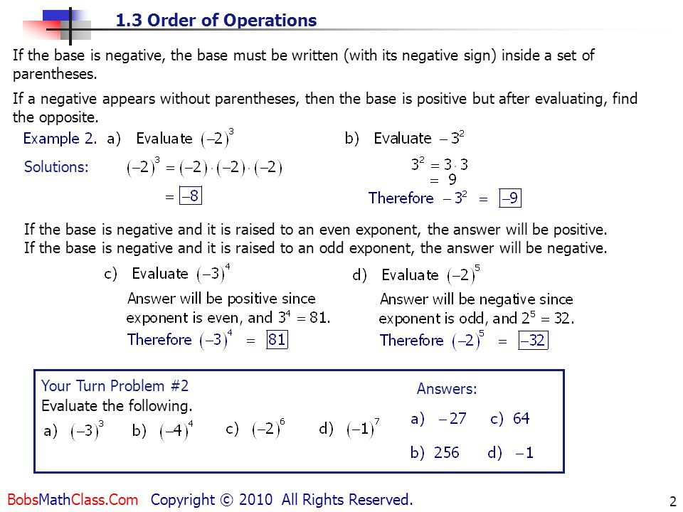 Solutions: If the base is negative, the base must be written (with its negative sign) inside a set of parentheses.