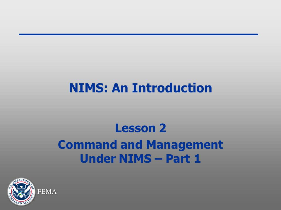 Lesson 2 Command and Management Under NIMS – Part 1