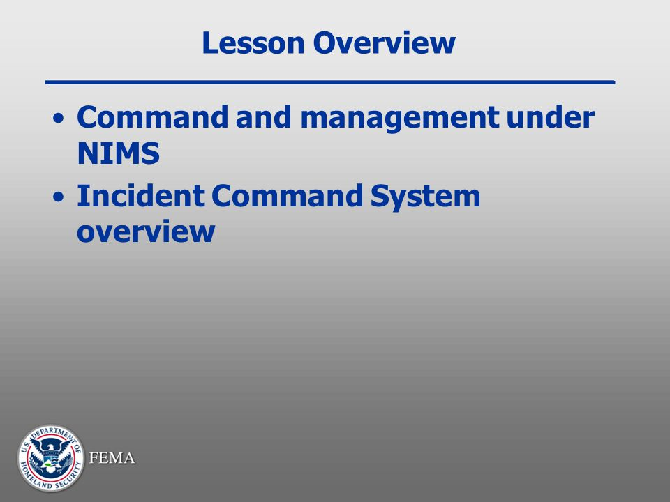 Lesson Overview Command and management under NIMS Incident Command System overview
