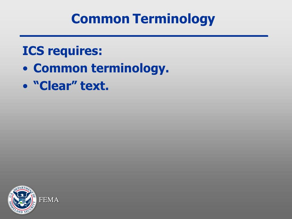 Common Terminology ICS requires: Common terminology. Clear text.