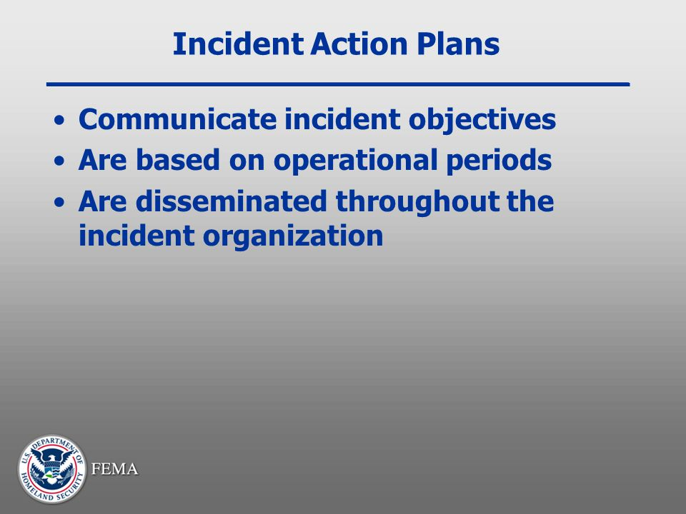 Incident Action Plans Communicate incident objectives