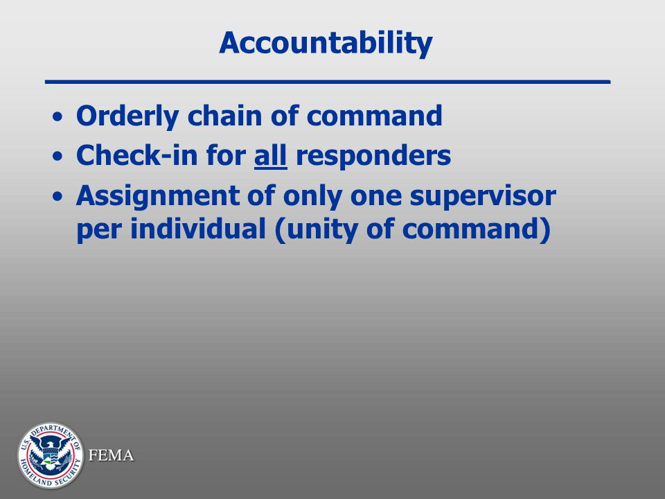 Accountability Orderly chain of command Check-in for all responders