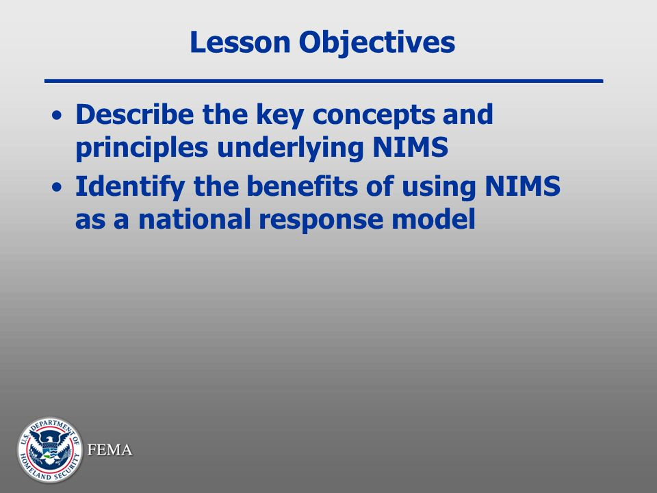 Lesson Objectives Describe the key concepts and principles underlying NIMS.