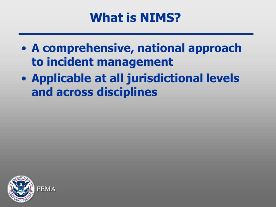 What is NIMS. A comprehensive, national approach to incident management.
