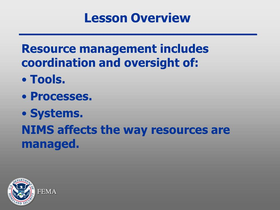 Lesson Overview Resource management includes coordination and oversight of: Tools. Processes. Systems.