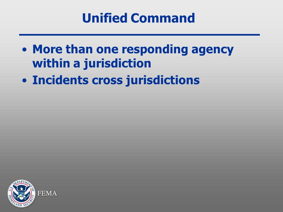Unified Command More than one responding agency within a jurisdiction