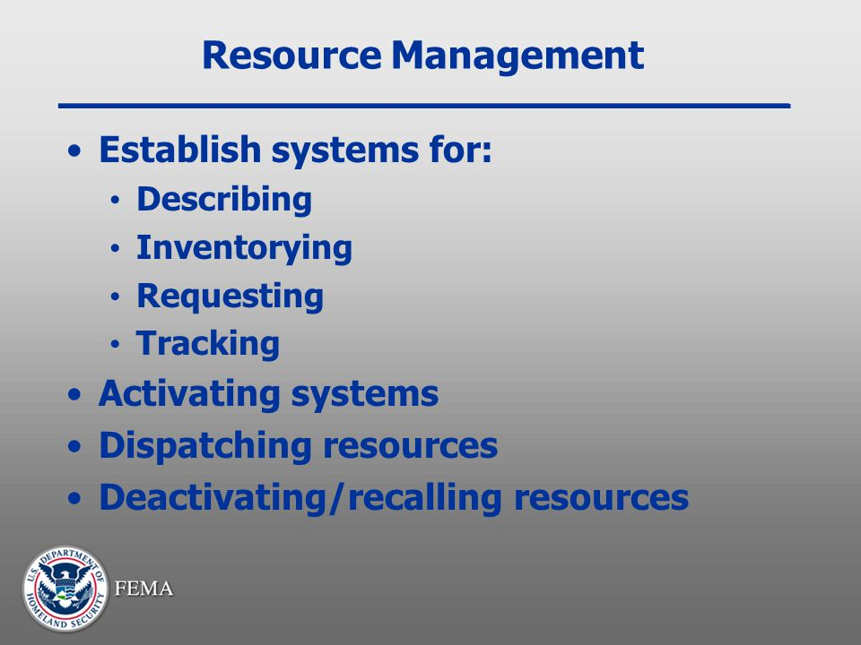 Resource Management Establish systems for: Activating systems