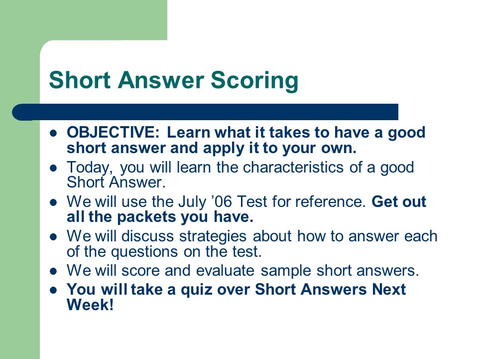 Short Answer Scoring OBJECTIVE: Learn what it takes to have a good short answer and apply it to your own.
