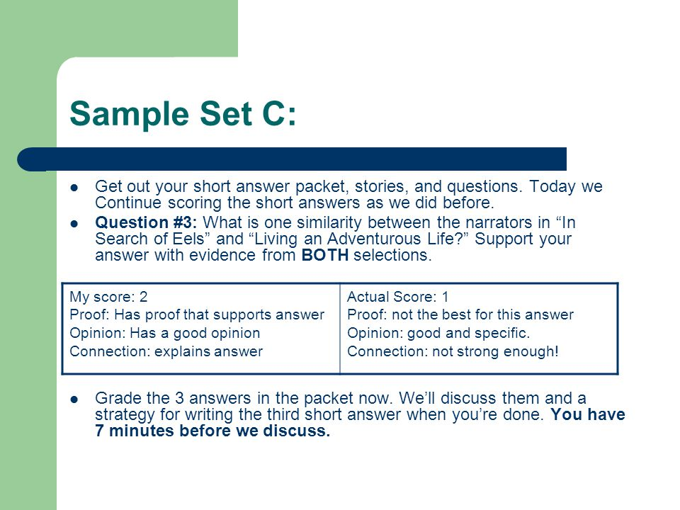 Sample Set C: Get out your short answer packet, stories, and questions. Today we Continue scoring the short answers as we did before.