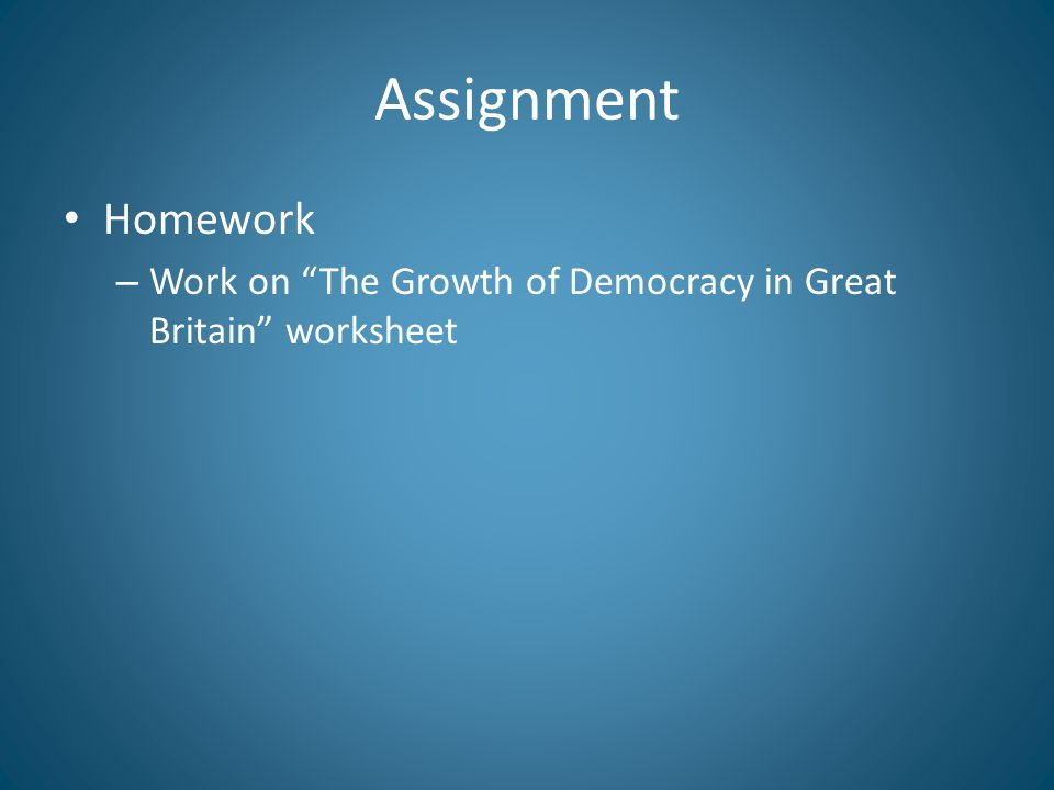Assignment Homework Work on The Growth of Democracy in Great Britain worksheet