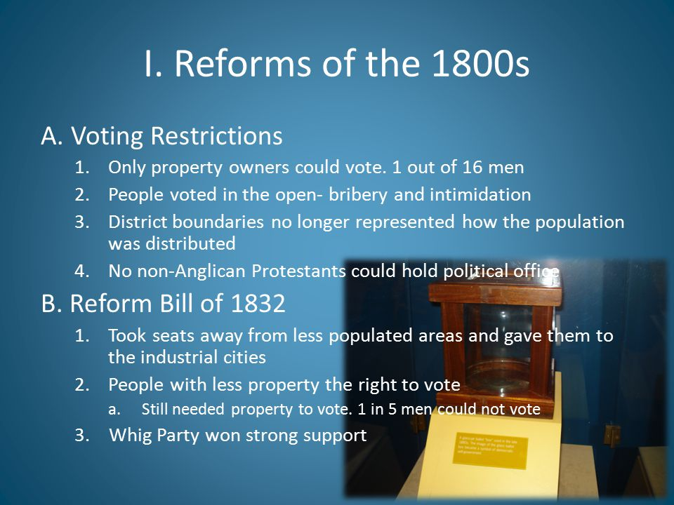 I. Reforms of the 1800s A. Voting Restrictions B. Reform Bill of 1832