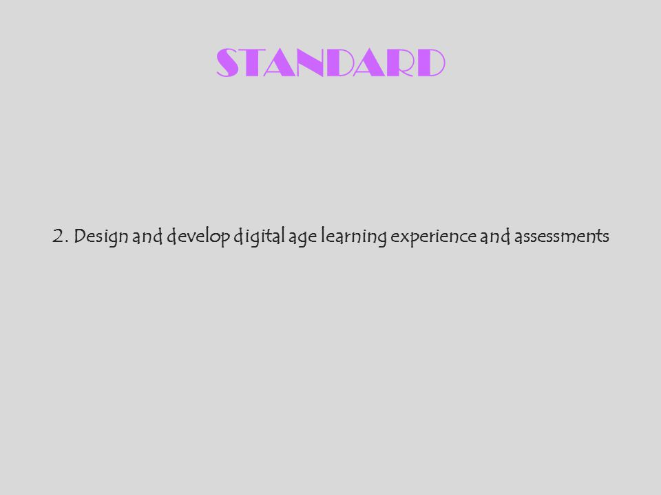 2. Design and develop digital age learning experience and assessments