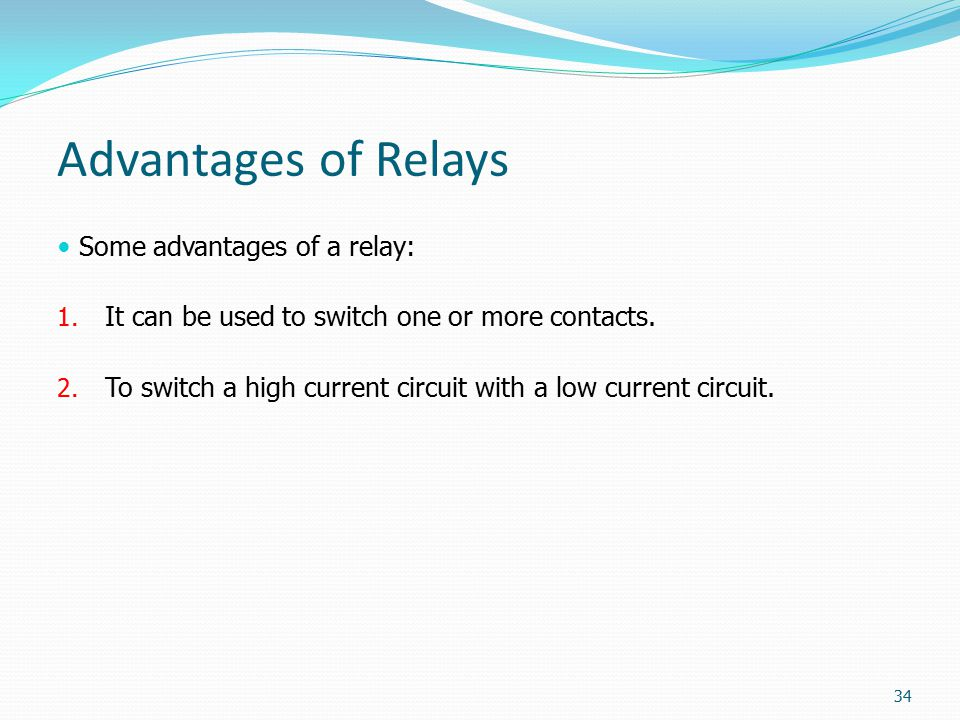 Advantages of Relays Some advantages of a relay: