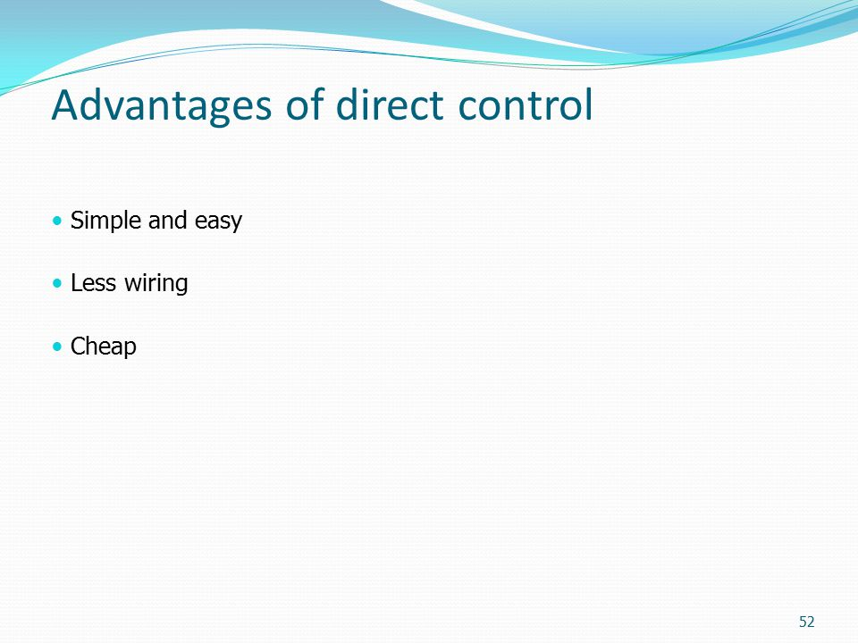 Advantages of direct control